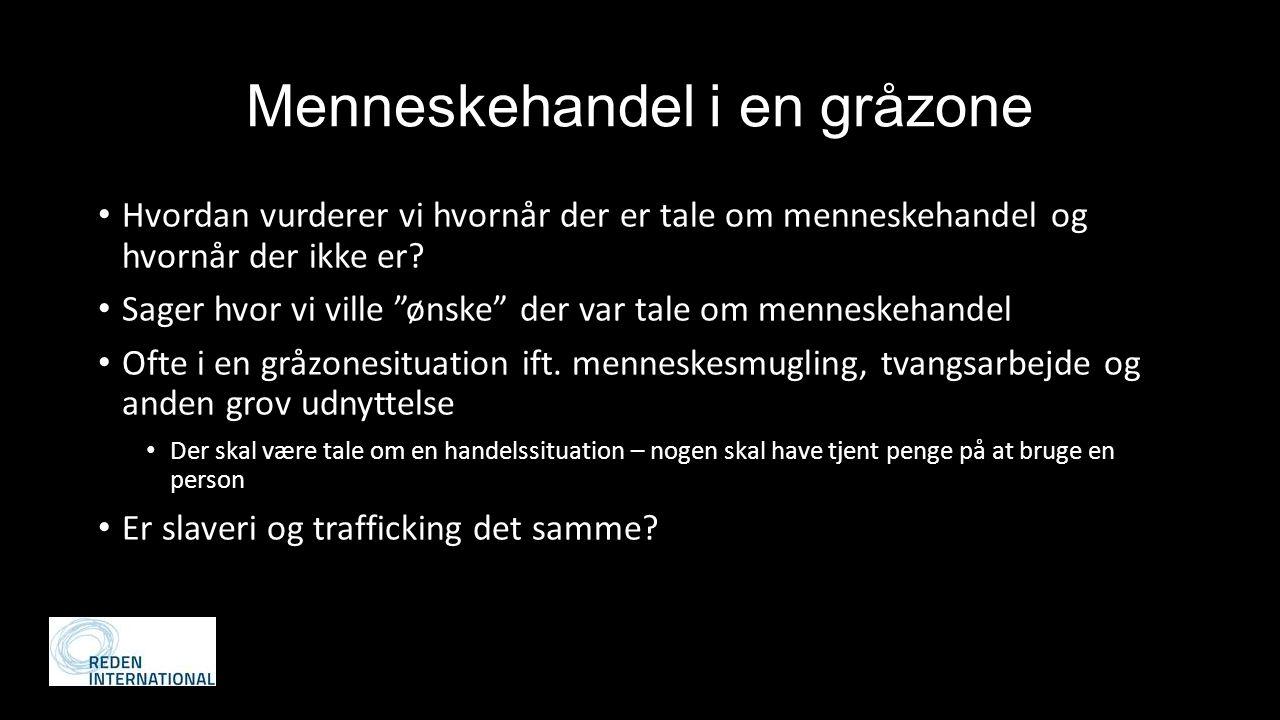 Menneskehandel i en gråzone Hvordan vurderer vi hvornår der er tale om menneskehandel og hvornår der ikke er.