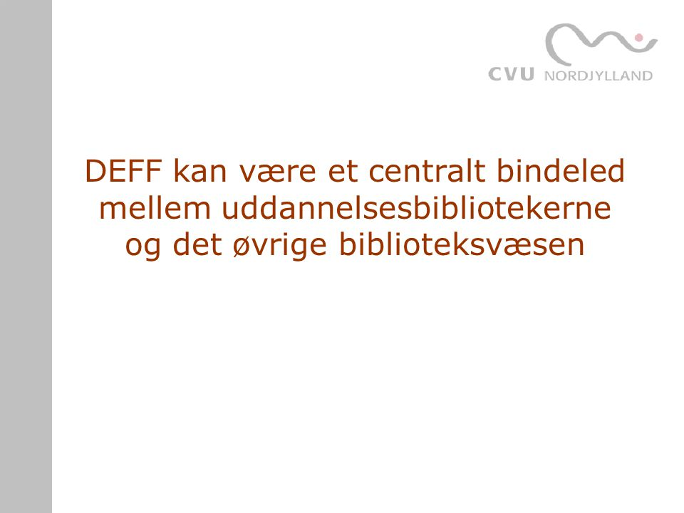 DEFF kan være et centralt bindeled mellem uddannelsesbibliotekerne og det øvrige biblioteksvæsen