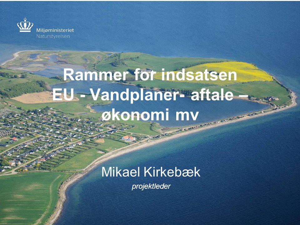 Rammer for indsatsen EU - Vandplaner- aftale – økonomi mv Mikael Kirkebæk projektleder