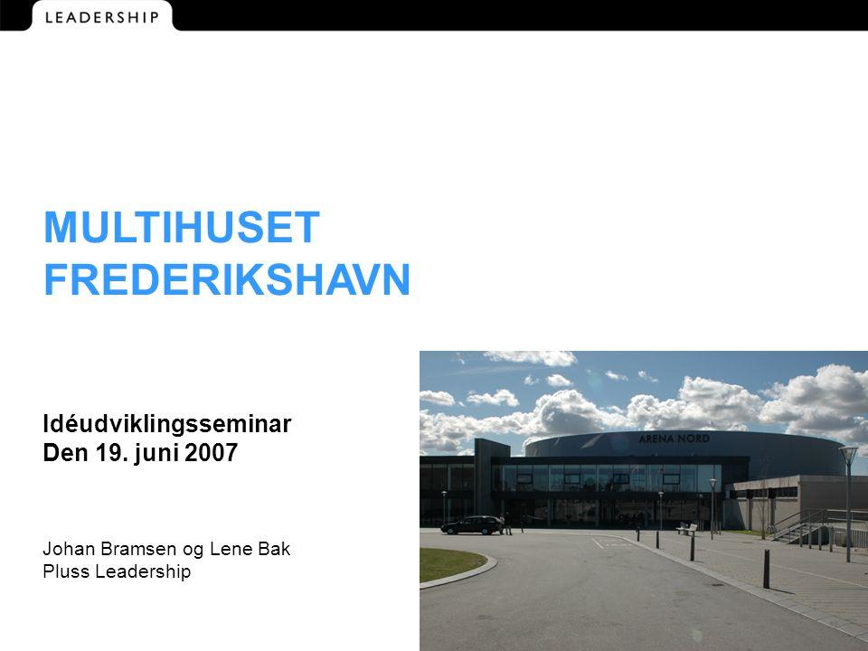 MULTIHUSET FREDERIKSHAVN Idéudviklingsseminar Den 19.