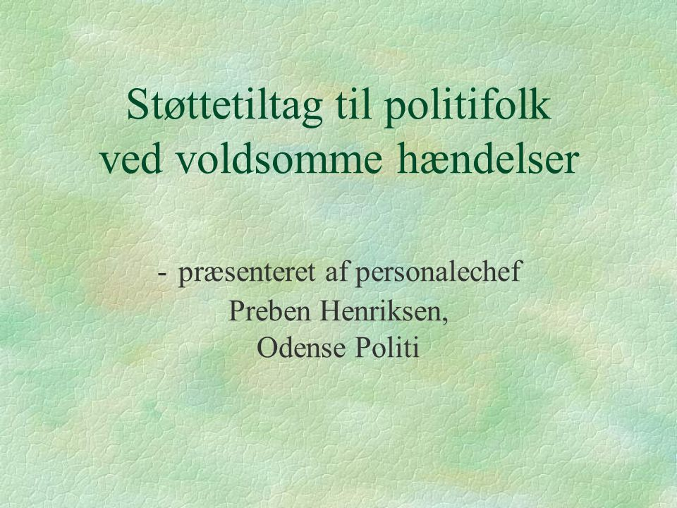 Støttetiltag til politifolk ved voldsomme hændelser - præsenteret af personalechef Preben Henriksen, Odense Politi