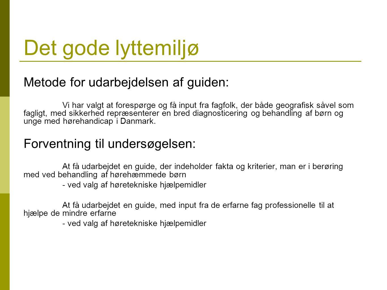Metode for udarbejdelsen af guiden: Vi har valgt at forespørge og få input fra fagfolk, der både geografisk såvel som fagligt, med sikkerhed repræsenterer en bred diagnosticering og behandling af børn og unge med hørehandicap i Danmark.