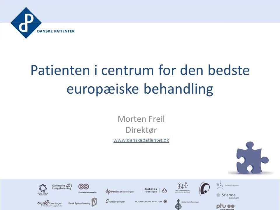Patienten i centrum for den bedste europæiske behandling Morten Freil Direktør www.danskepatienter.dk