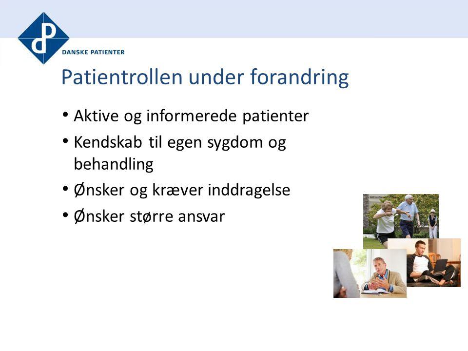 Patientrollen under forandring Aktive og informerede patienter Kendskab til egen sygdom og behandling Ønsker og kræver inddragelse Ønsker større ansvar