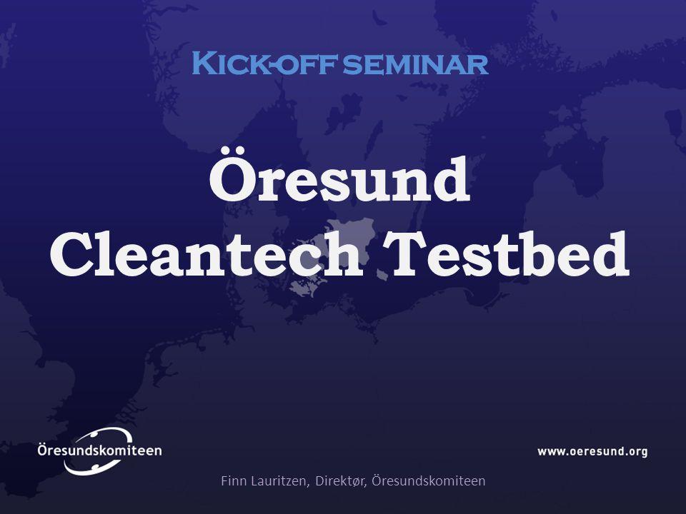 Kick-off seminar Öresund Cleantech Testbed Finn Lauritzen, Direktør, Öresundskomiteen