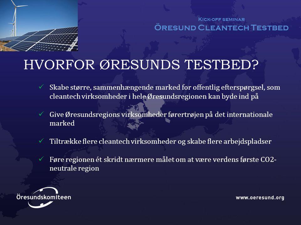 Kick-off seminar Öresund Cleantech Testbed HVORFOR ØRESUNDS TESTBED.