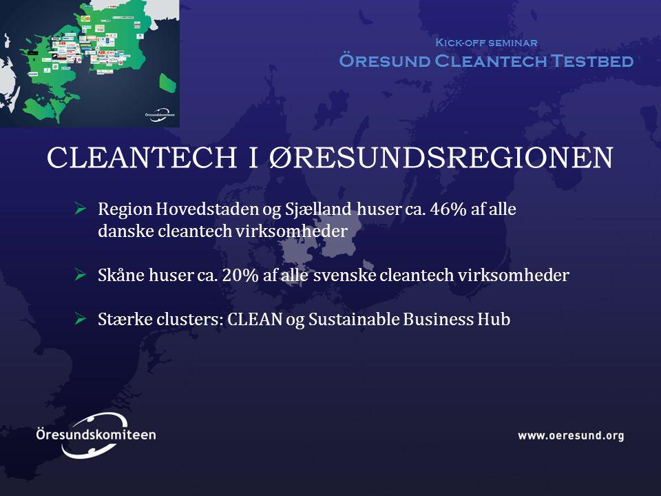 Kick-off seminar Öresund Cleantech Testbed CLEANTECH I ØRESUNDSREGIONEN  Region Hovedstaden og Sjælland huser ca.