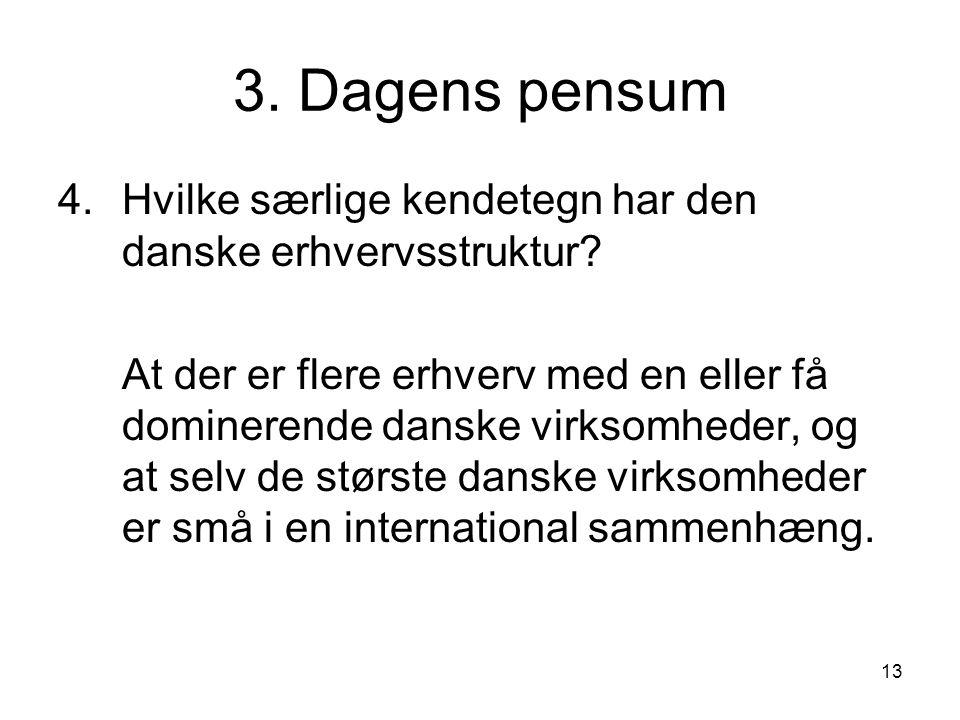 13 3. Dagens pensum 4.Hvilke særlige kendetegn har den danske erhvervsstruktur.