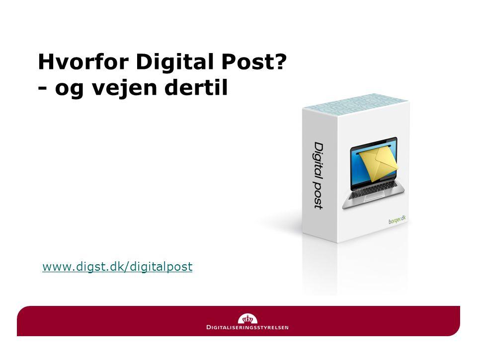 Hvorfor Digital Post - og vejen dertil www.digst.dk/digitalpost