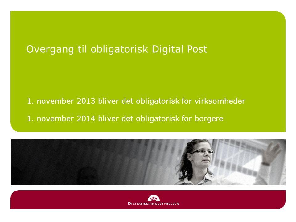 Overgang til obligatorisk Digital Post 1. november 2013 bliver det obligatorisk for virksomheder 1.