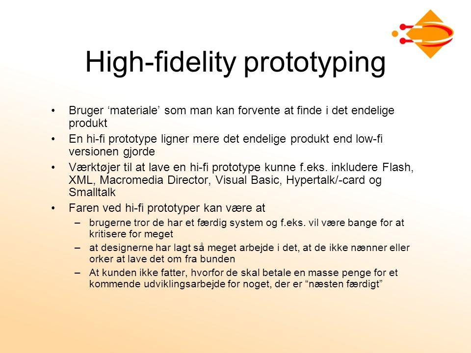 High-fidelity prototyping Bruger 'materiale' som man kan forvente at finde i det endelige produkt En hi-fi prototype ligner mere det endelige produkt end low-fi versionen gjorde Værktøjer til at lave en hi-fi prototype kunne f.eks.