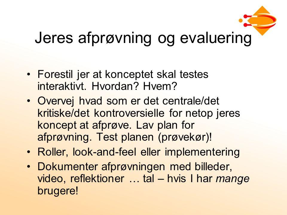 Jeres afprøvning og evaluering Forestil jer at konceptet skal testes interaktivt.