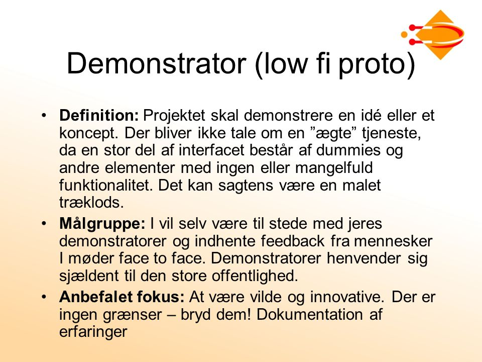 Demonstrator (low fi proto) Definition: Projektet skal demonstrere en idé eller et koncept.