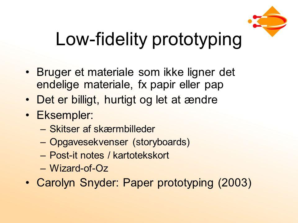 Low-fidelity prototyping Bruger et materiale som ikke ligner det endelige materiale, fx papir eller pap Det er billigt, hurtigt og let at ændre Eksempler: –Skitser af skærmbilleder –Opgavesekvenser (storyboards) –Post-it notes / kartotekskort –Wizard-of-Oz Carolyn Snyder: Paper prototyping (2003)