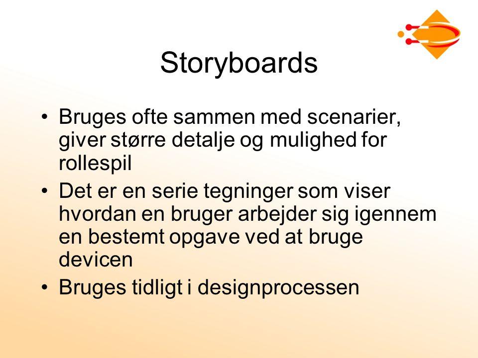 Storyboards Bruges ofte sammen med scenarier, giver større detalje og mulighed for rollespil Det er en serie tegninger som viser hvordan en bruger arbejder sig igennem en bestemt opgave ved at bruge devicen Bruges tidligt i designprocessen