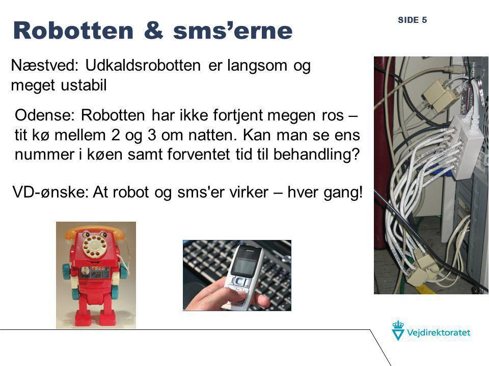SIDE 5 Robotten & sms'erne Næstved: Udkaldsrobotten er langsom og meget ustabil Odense: Robotten har ikke fortjent megen ros – tit kø mellem 2 og 3 om natten.