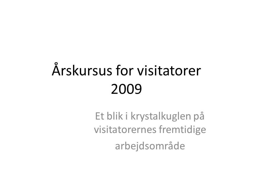 Årskursus for visitatorer 2009 Et blik i krystalkuglen på visitatorernes fremtidige arbejdsområde
