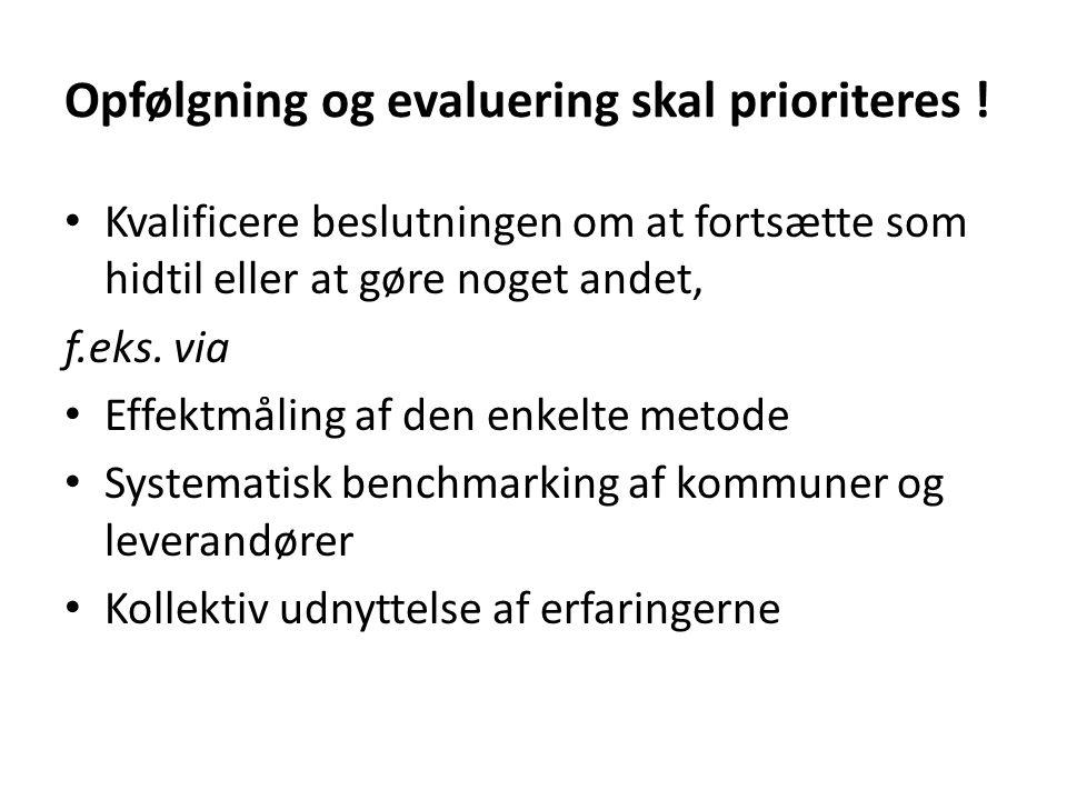Opfølgning og evaluering skal prioriteres .