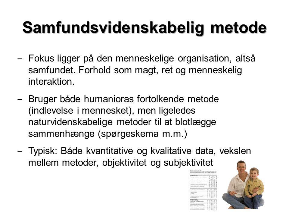 Samfundsvidenskabelig metode ‒ Fokus ligger på den menneskelige organisation, altså samfundet.