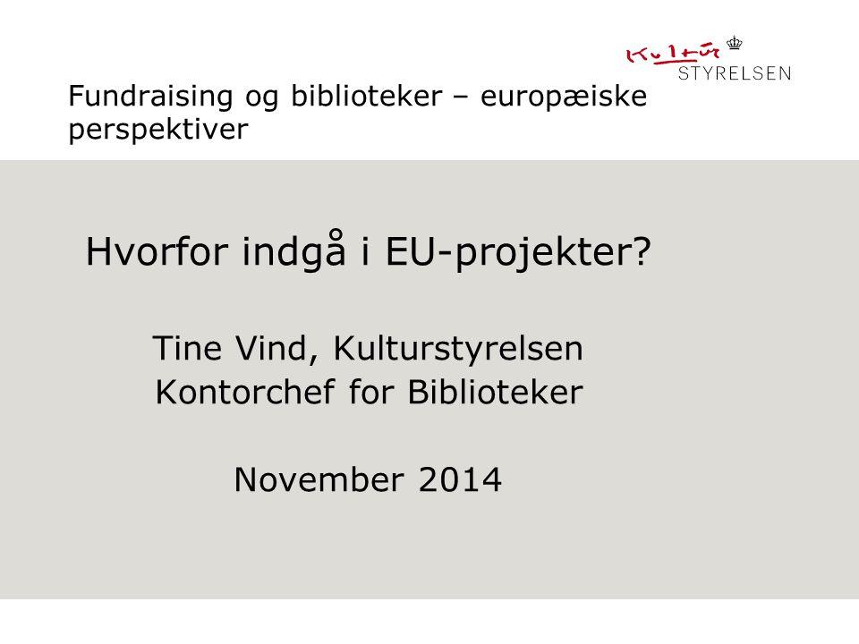 Fundraising og biblioteker – europæiske perspektiver Hvorfor indgå i EU-projekter.