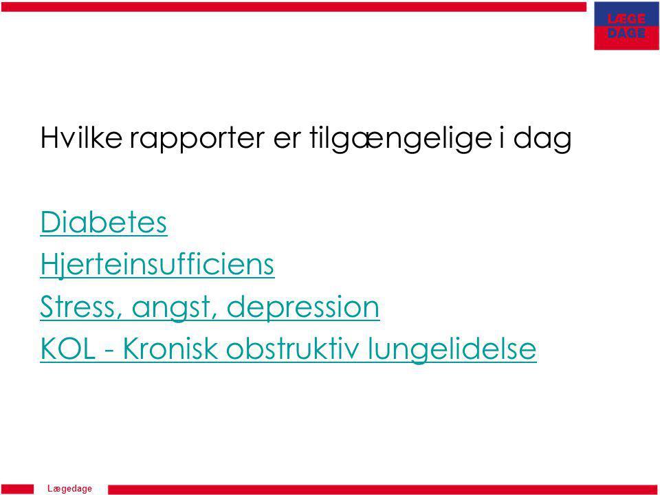 Lægedage Hvilke rapporter er tilgængelige i dag Diabetes Hjerteinsufficiens Stress, angst, depression KOL - Kronisk obstruktiv lungelidelse
