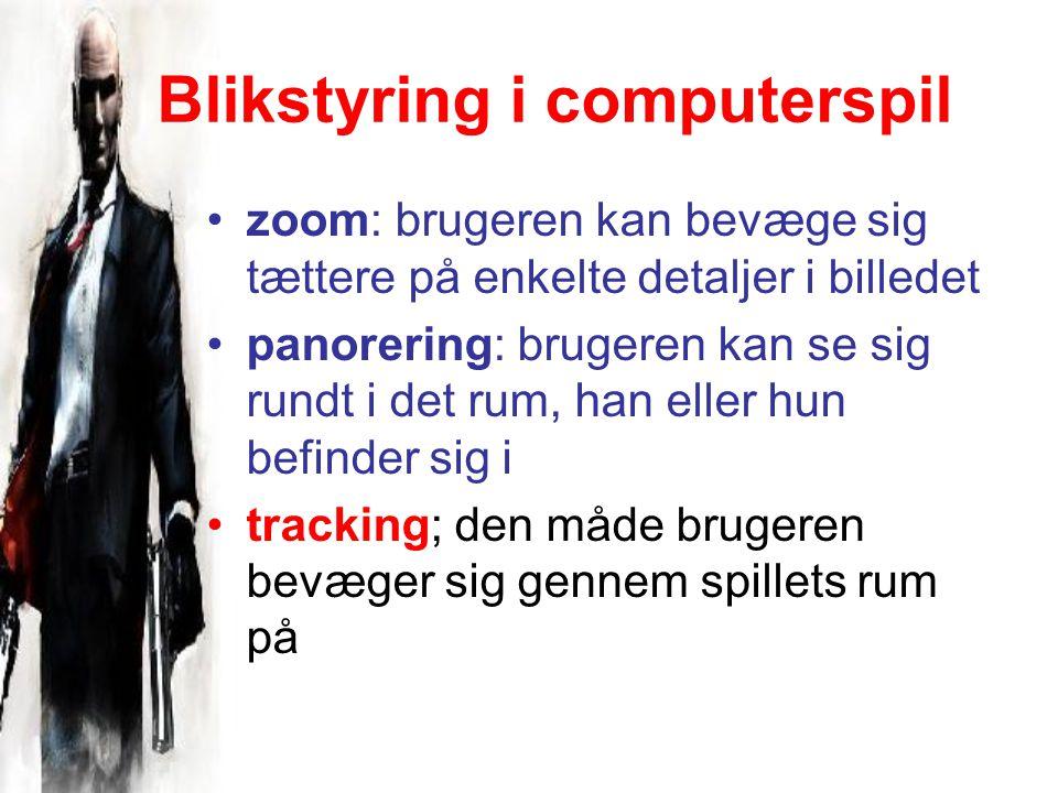 Blikstyring i computerspil zoom: brugeren kan bevæge sig tættere på enkelte detaljer i billedet panorering: brugeren kan se sig rundt i det rum, han eller hun befinder sig i tracking; den måde brugeren bevæger sig gennem spillets rum på
