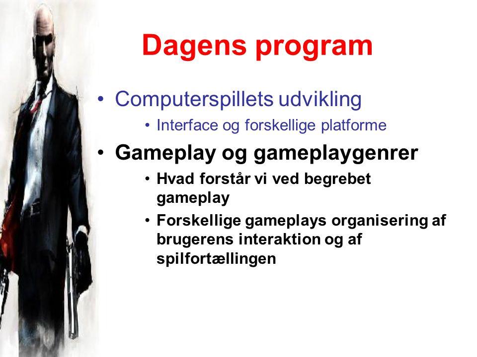 Dagens program Computerspillets udvikling Interface og forskellige platforme Gameplay og gameplaygenrer Hvad forstår vi ved begrebet gameplay Forskellige gameplays organisering af brugerens interaktion og af spilfortællingen