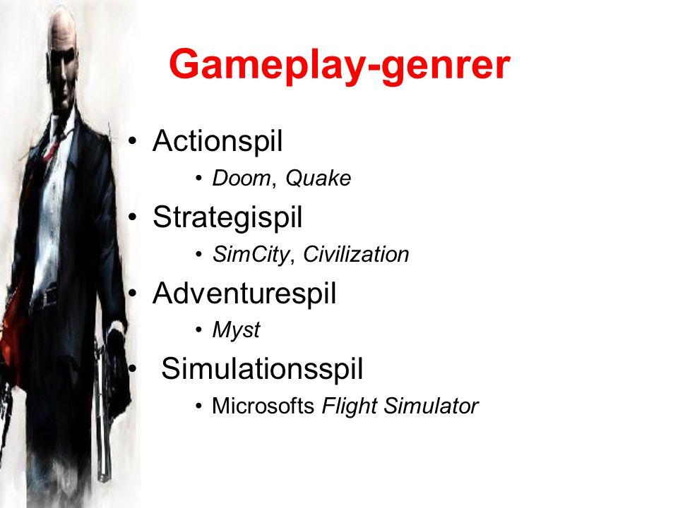 Gameplay-genrer Actionspil Doom, Quake Strategispil SimCity, Civilization Adventurespil Myst Simulationsspil Microsofts Flight Simulator