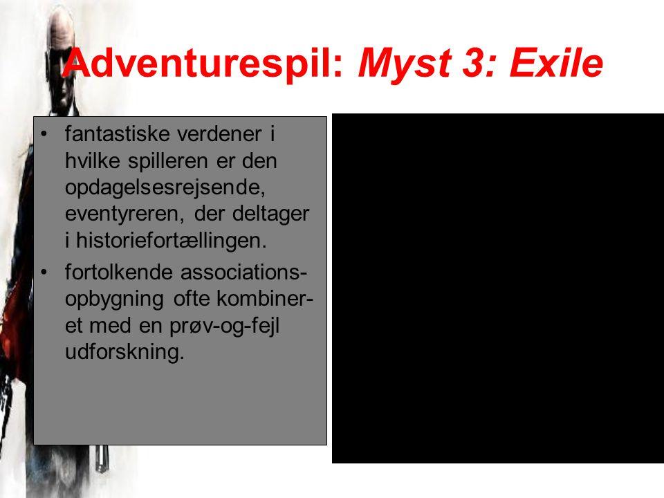 Adventurespil: Myst 3: Exile fantastiske verdener i hvilke spilleren er den opdagelsesrejsende, eventyreren, der deltager i historiefortællingen.