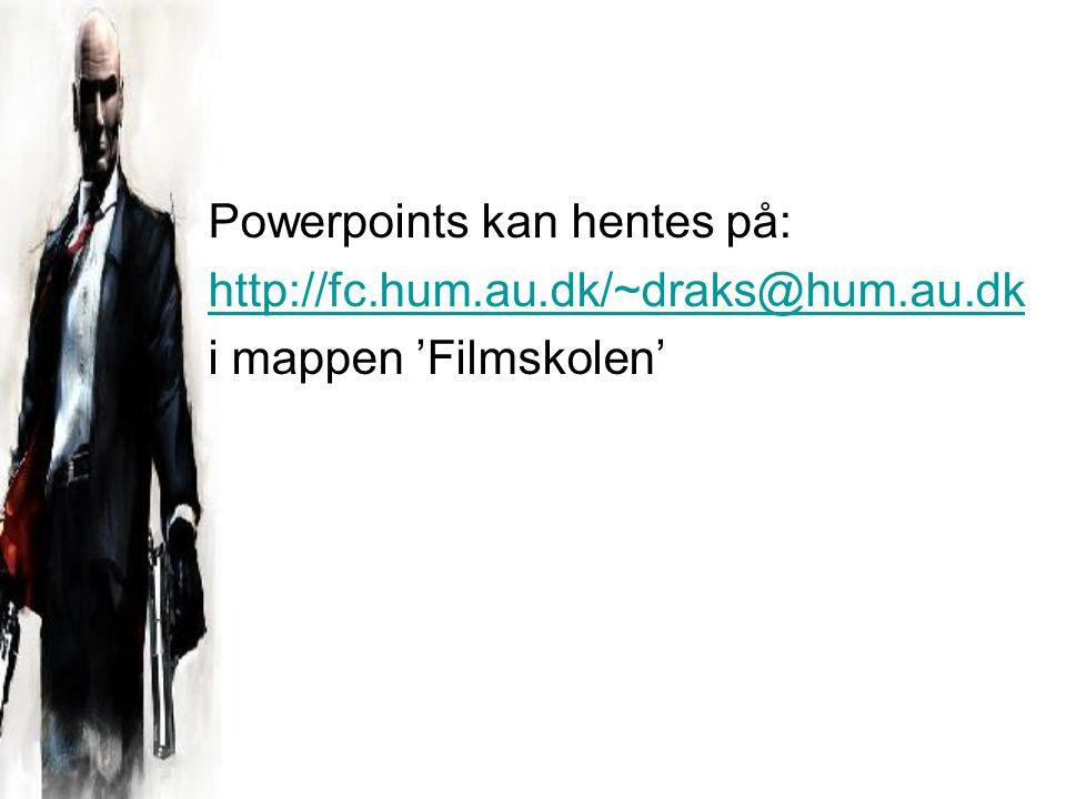 Powerpoints kan hentes på: http://fc.hum.au.dk/~draks@hum.au.dk i mappen 'Filmskolen'