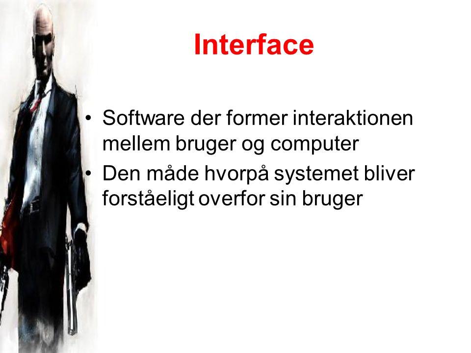 Interface Software der former interaktionen mellem bruger og computer Den måde hvorpå systemet bliver forståeligt overfor sin bruger