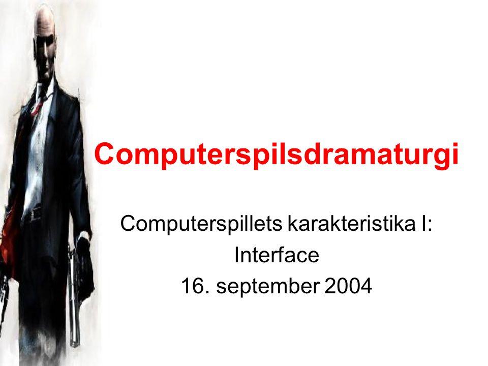 Computerspilsdramaturgi Computerspillets karakteristika I: Interface 16. september 2004