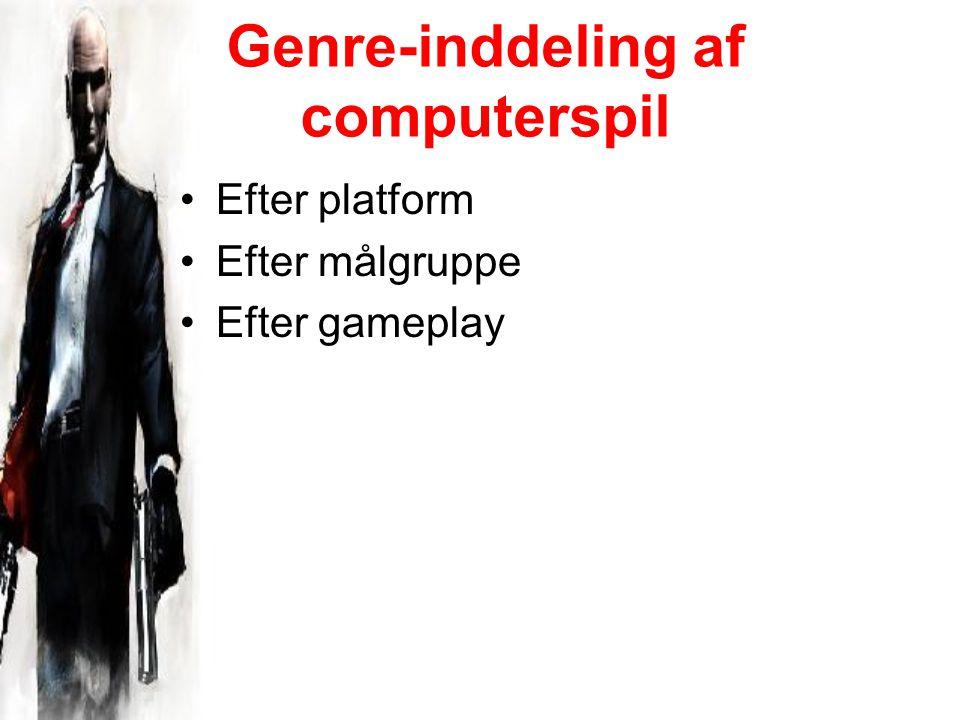 Genre-inddeling af computerspil Efter platform Efter målgruppe Efter gameplay