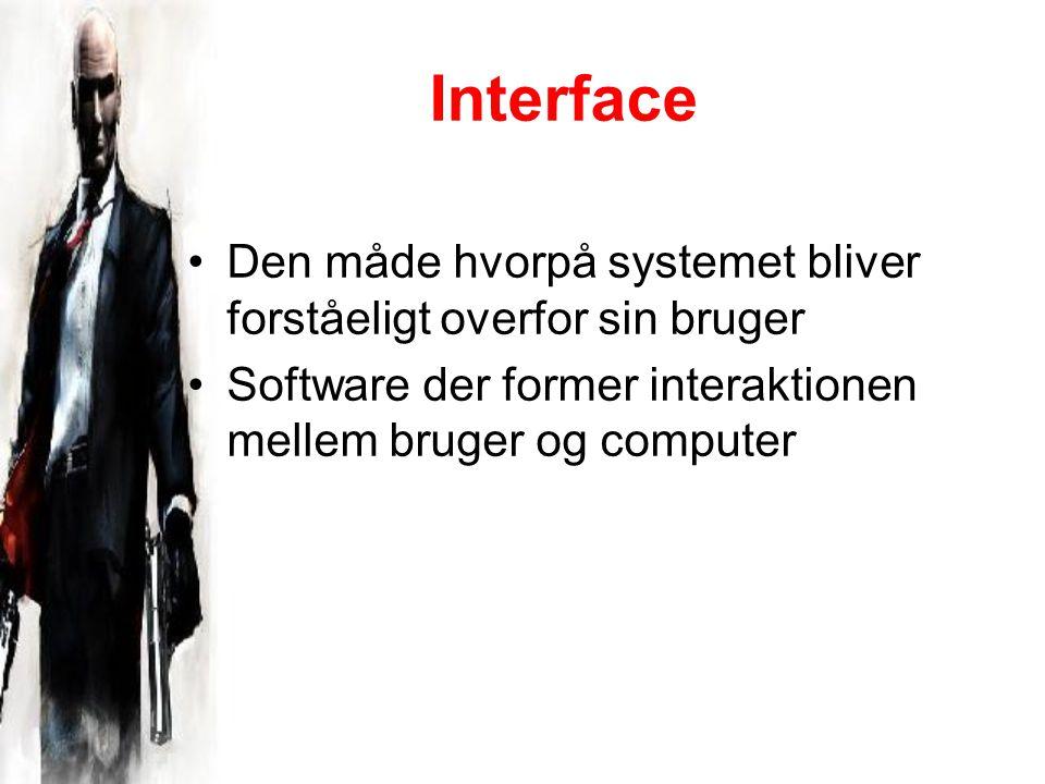 Interface Den måde hvorpå systemet bliver forståeligt overfor sin bruger Software der former interaktionen mellem bruger og computer