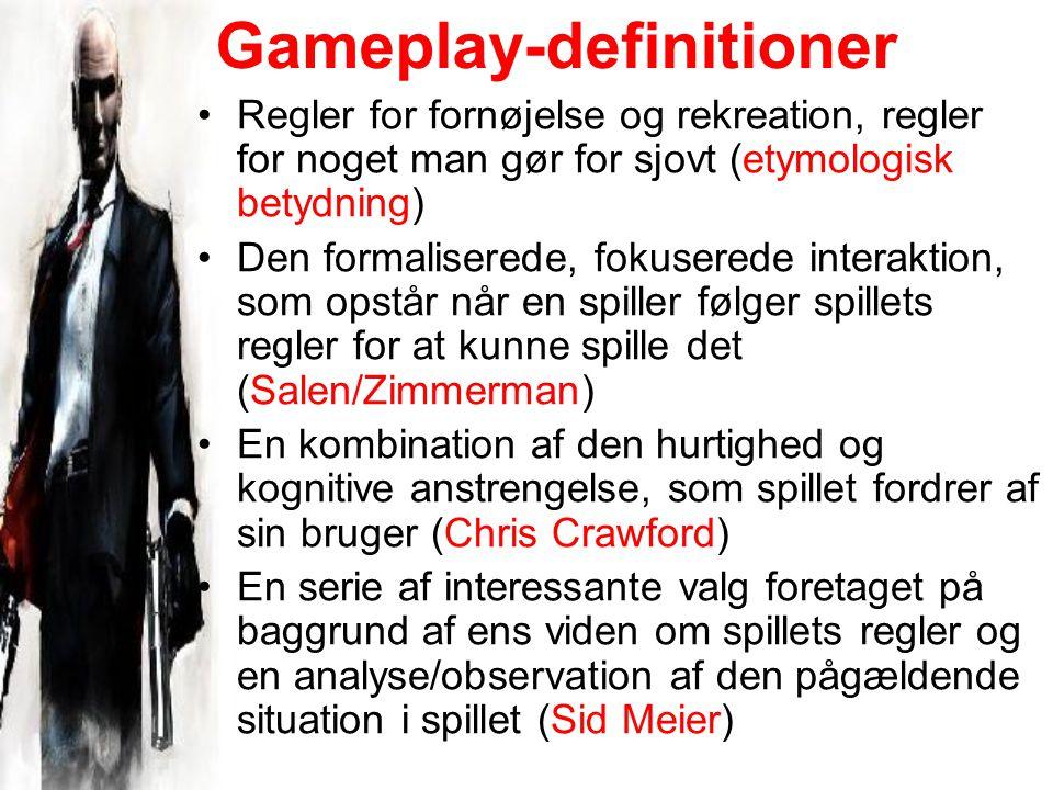 Gameplay-definitioner Regler for fornøjelse og rekreation, regler for noget man gør for sjovt (etymologisk betydning) Den formaliserede, fokuserede interaktion, som opstår når en spiller følger spillets regler for at kunne spille det (Salen/Zimmerman) En kombination af den hurtighed og kognitive anstrengelse, som spillet fordrer af sin bruger (Chris Crawford) En serie af interessante valg foretaget på baggrund af ens viden om spillets regler og en analyse/observation af den pågældende situation i spillet (Sid Meier)