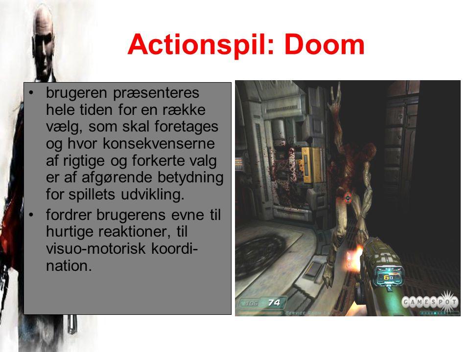 Actionspil: Doom brugeren præsenteres hele tiden for en række vælg, som skal foretages og hvor konsekvenserne af rigtige og forkerte valg er af afgørende betydning for spillets udvikling.