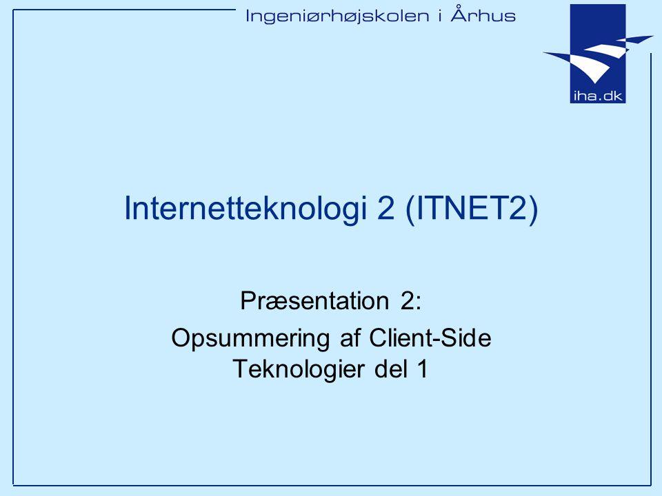Præsentation 2: Opsummering af Client-Side Teknologier del 1 Internetteknologi 2 (ITNET2)