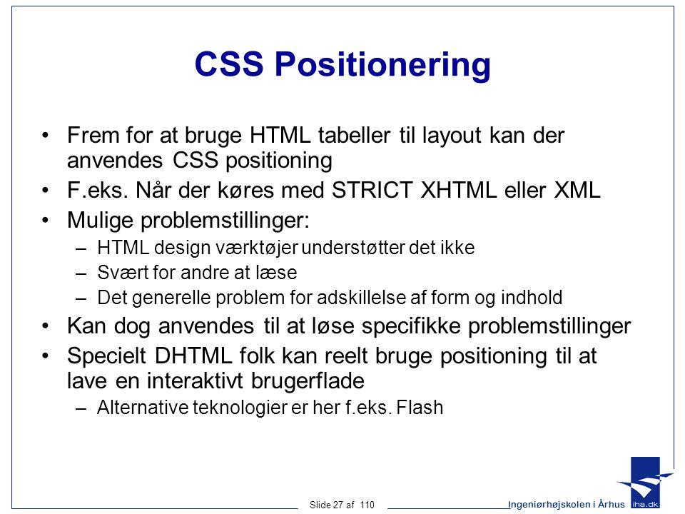 Ingeniørhøjskolen i Århus Slide 27 af 110 CSS Positionering Frem for at bruge HTML tabeller til layout kan der anvendes CSS positioning F.eks.