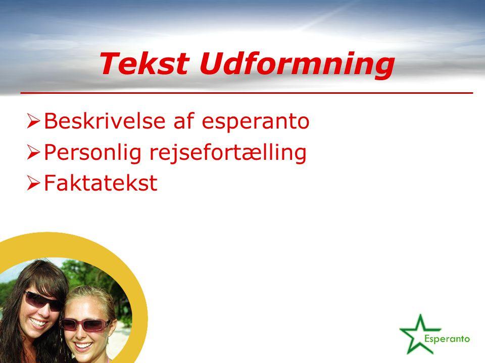 Tekst Udformning  Beskrivelse af esperanto  Personlig rejsefortælling  Faktatekst