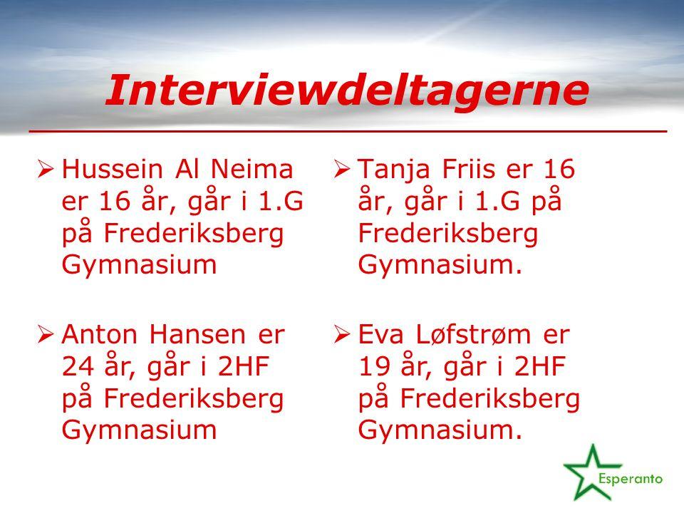 Interviewdeltagerne  Hussein Al Neima er 16 år, går i 1.G på Frederiksberg Gymnasium  Tanja Friis er 16 år, går i 1.G på Frederiksberg Gymnasium.