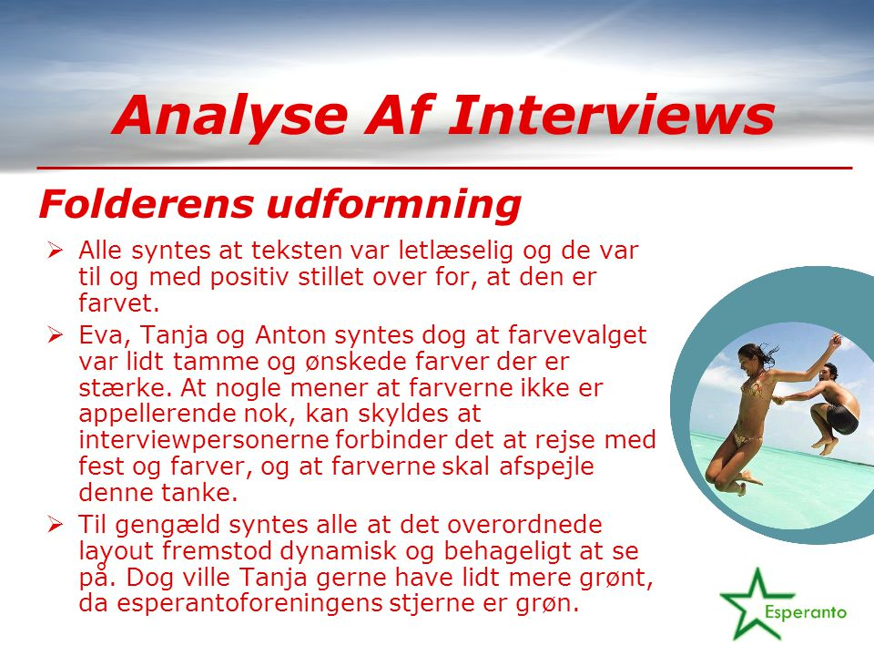 Analyse Af Interviews  Alle syntes at teksten var letlæselig og de var til og med positiv stillet over for, at den er farvet.