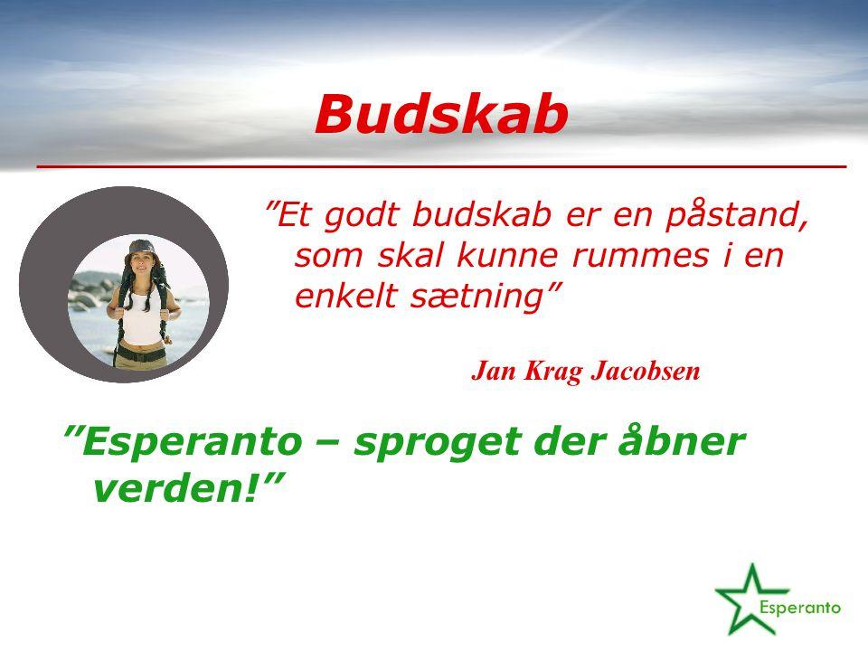 Budskab Et godt budskab er en påstand, som skal kunne rummes i en enkelt sætning Jan Krag Jacobsen Esperanto – sproget der åbner verden!