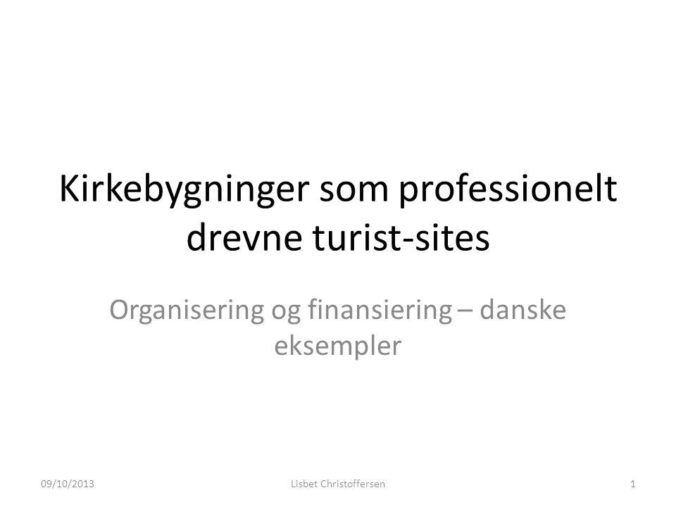 Kirkebygninger som professionelt drevne turist-sites Organisering og finansiering – danske eksempler 09/10/2013Lisbet Christoffersen1