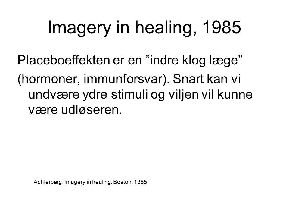 Imagery in healing, 1985 Placeboeffekten er en indre klog læge (hormoner, immunforsvar).