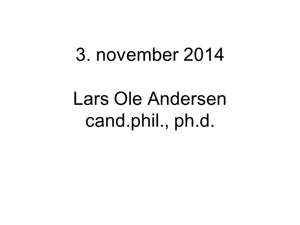 3. november 2014 Lars Ole Andersen cand.phil., ph.d.
