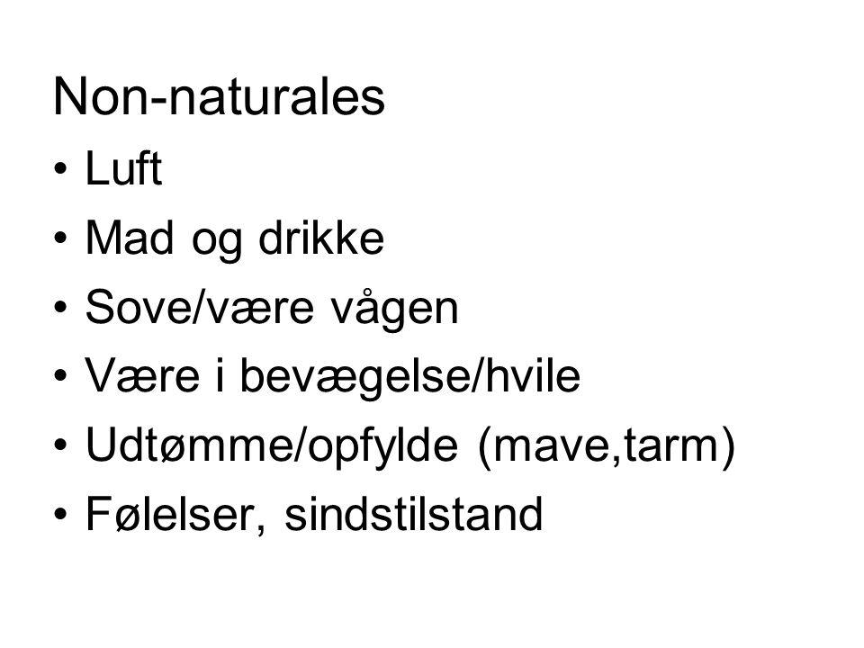 Non-naturales Luft Mad og drikke Sove/være vågen Være i bevægelse/hvile Udtømme/opfylde (mave,tarm) Følelser, sindstilstand