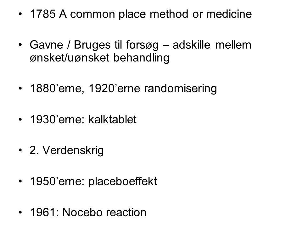 1785 A common place method or medicine Gavne / Bruges til forsøg – adskille mellem ønsket/uønsket behandling 1880'erne, 1920'erne randomisering 1930'erne: kalktablet 2.