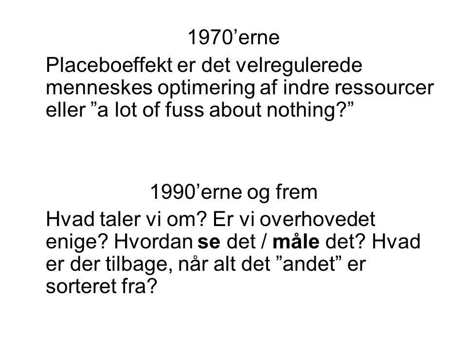 1970'erne Placeboeffekt er det velregulerede menneskes optimering af indre ressourcer eller a lot of fuss about nothing 1990'erne og frem Hvad taler vi om.