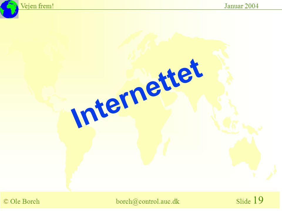 © Ole Borch borch@control.auc.dk Slide 19 Vejen frem!Januar 2004 Internettet