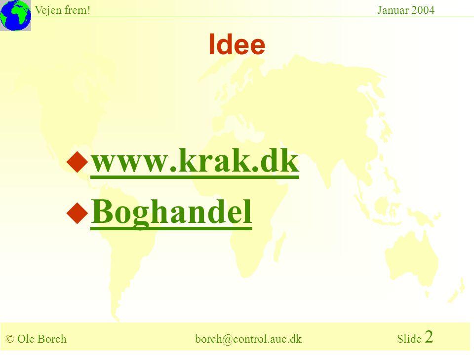 © Ole Borch borch@control.auc.dk Slide 2 Vejen frem!Januar 2004 u www.krak.dk www.krak.dk u Boghandel Boghandel Idee